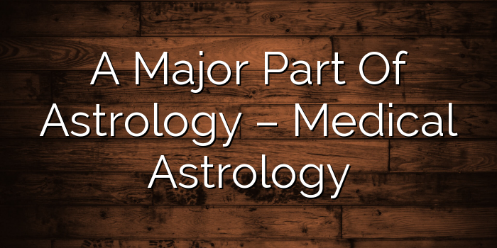 A Major Part Of Astrology - Medical Astrology - Youthastro