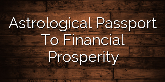 Astrological Passport To Financial Prosperity - Youthastro